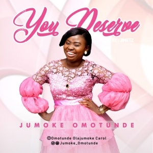 Jumoke Omotunde - You Deserve